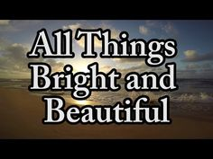 All Things Bright and Beautiful – 4k video – Church HymnChristian Songs – AnimatedFaith Video Devotions, Animated Faith, Daily Devotions