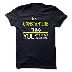 """Its A CONSTANTINE 【ᗑ】 Thing, You Wouldnt UnderstandIf You are a CONSTANTINE, You Understand...Everyone else has no idea ;-) Get This """"Its A CONSTANTINE Thing..."""" T- Shirt. This makes the perfect gift for any CONSTANTINE! Available as unisex tee, womens tee, and hoodie CONSTANTINE"""