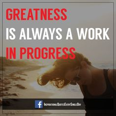 Greatness is always a work in progress. - Arianna Huffington ‪#‎motivation‬ ‪#‎inspiration‬ ‪#‎quotes‬ https://www.facebook.com/InspirationalQuotesEverySingleDay/