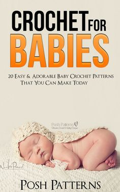 20 Adorable Baby Crochet Patterns in one ebook. By Posh Patterns.