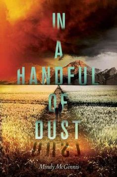 In a Handful of Dust by Mindy McGinnis - Lucy plans to have a future near her pondside home until a pond-borne disease burns through her community, prompting a journey west into unknown dangers.