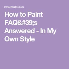 How to Paint FAQ's Answered - In My Own Style