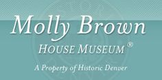 "Molly Brown House Museum. Learn all sorts of facts about the ""Unsinkable"" Molly Brown and her life."