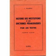 Histoire des institutions et des doctrines pédagogiques : par les textes / J. Palmèro