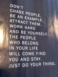 don't chase people, be an example, attract them