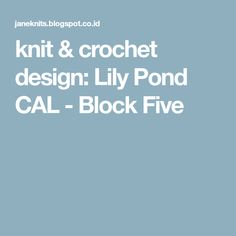 knit & crochet design: Lily Pond CAL - Block Five