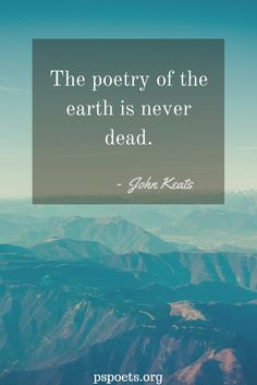 Our earth will always be poetic, no matter what happens to it. Let's keep it beautiful!  #pspoets #johnkeats #quotes #earth