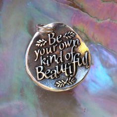 Be your own kind of Beautiful  Inspirational quote by CharmsMaker, $21.00