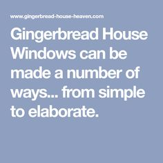 Gingerbread House Windows can be made a number of ways... from simple to elaborate.