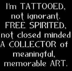 I'm not tattooed, yet... but I love tattoos and admire the beauty and individuality that comes from becoming a living piece of art!