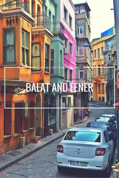 Balat and Fener are two historical neighborhoods of Istanbul well worth a visit.