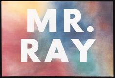 Edward Ruscha's pieces have a characteristic low-key humour. Edward Ruscha, Mr Ray 1975