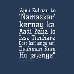 Apni Zubaan Ko NAMASKAR Kernay Ka Aadi Bana Lo. Isse Tumhare Dost Barhenge Aur Dushman Kum Ho Jayenge.