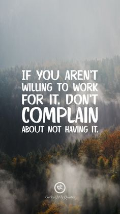 100 Inspirational And Motivational iPhone HD Wallpapers Quotes If you aren't willing to work for it. Don't complain about not having it. Inspirational And Motivational iPhone HD Wallpapers Quotes