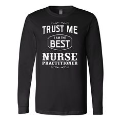 Nurse- trust me i am the best nurse practitioner- unisex long sleeve t shirt-TL00869LS