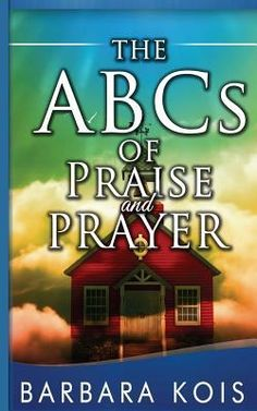 Barbara Kois's ABCs of Praise and Prayer: How 15 Minutes with #God Can Change Your Day. Just 15 minutes with God? That sounds like a stingy amount of time to devote to the Creator of the universe. But 15 minutes can lead to a prayerful attitude for the rest of the day when we start with Him. #books #Religion #Prayer #Inspiration