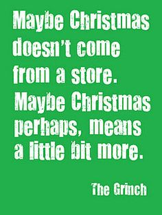 The Grinch word of wisdom, remember this, season, green christmas, grinch, christmas eve, christmas quotes, holiday movies, the holiday