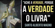 """""""Ache a verdade, porque a verdade o livra."""" Santo Alberto Magno #verdade #libertação #SantoAlbertoMagno"""