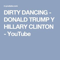 DIRTY DANCING - DONALD TRUMP Y HILLARY CLINTON - YouTube