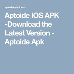Aptoide IOS APK -Download the Latest Version - Aptoide Apk