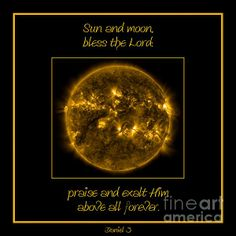 FOR SALE! ARTWORK!  .... Nasa The Suns Corona Sun And Moon Bless The Lord Praise And Exalt Him Above All Forever  ....  #artwork #scripture #Bible #Jewish #Christian #Catholic #Judaism #Christianity #Catholicism #OldTestament #BibleQuotes #ScriptureVerses #religion #religious #interiordesign #interiordecorating #cards #prints #posters #iphonecases   #NASA #sun #universe #solarflares