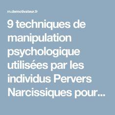 9 techniques de manipulation psychologique utilisées par les individus Pervers Narcissiques pour contrôler votre vie... Et comment les reconnaître, les combattre et les dénoncer