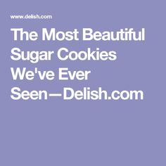 The Most Beautiful Sugar Cookies We've Ever Seen—Delish.com
