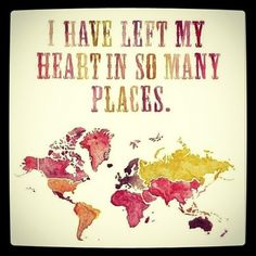 "Change this to ""I want to leave my heart in so many places..."""
