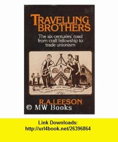 Travelling Brothers Six Centuries Road from Craft Fellowship to Trade Unionism (9780043090114) Robert Leeson , ISBN-10: 0043090117  , ISBN-13: 978-0043090114 ,  , tutorials , pdf , ebook , torrent , downloads , rapidshare , filesonic , hotfile , megaupload , fileserve