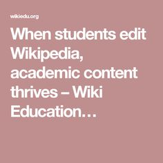 When students edit Wikipedia, academic content thrives – Wiki Education…
