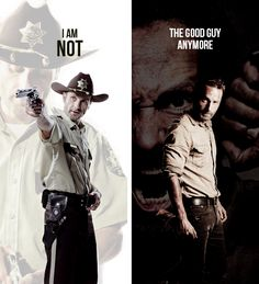 I'm not the good guy anymore. // Rick Grimes