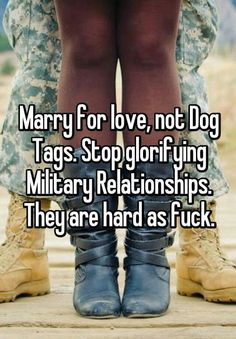 Marry for love, not Dog Tags. Stop glorifying Military Relationships. They are hard as fuck. Marry for love, not Dog Tags. Stop glorifying Military Relationships. They are hard as fuck. Air Force Girlfriend, Marines Girlfriend, Navy Girlfriend, Marine Girlfriend Quotes, Usmc Quotes, Navy Wife, Spouse Quotes, Military Love Quotes, Military Couples