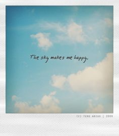The sky does make me happy. Sky Quotes Clouds, Blue Sky Quotes, Cloud Quotes, Sunset Quotes, Quotes About Clouds, Snap Quotes, Bio Quotes, Words Quotes, Sky Qoutes