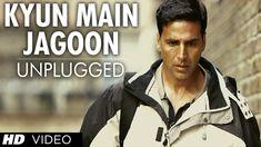 """Kyun Main Jaagoon Unplugged"" Full Song Patiala House | Akshay Kumar"