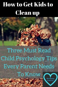 How to Get Kids to Clean Up Three Must Read Child Psychology Tips Every Parent Needs To Know