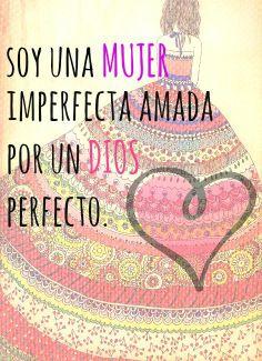 Soy una mujer imperfecta amada por un Dios perfecto