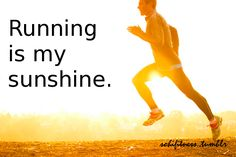 Running gets me out IN the sunshine and fresh air.  And I love it for that!