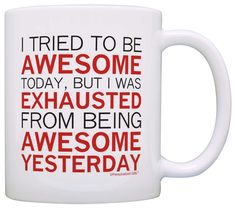 Coffee Lover Gifts Tried Being Awesome Exhausted From Yesterday Office Gift Coffee Mug Tea Cup White *** For more information, visit now : Coffee Mugs