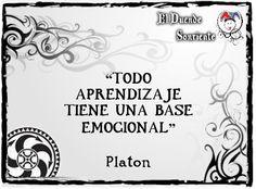 """""""TODO APRENDIZAJE TIENE UNA BASE EMOCIONAL"""" Platón"""