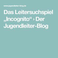 """Das Leitersuchspiel """"Incognito"""" › Der Jugendleiter-Blog"""