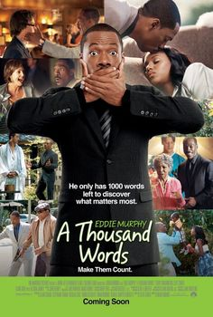 A Thousand Words. It was a pretty good movie, but there were a few cuss words I didn't like in it. So...if you Think you Have to talk all the time, if u Think you can js say any thing and mean it...think again Try Showing them...not js talking.