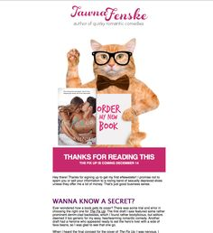Tawna Fenske's projects are always a blast! She lets me get as creative as I want. LuLish Design created a branded email campaign to promote Tawna's books. The first email send was unbelievably successful: 65% open rate (industry average is only 18.3%) and 19.3% CTR click through rate (industry average is 2.4%). And if you don't understand what a cat has anything to do with Tawna's books, then you really should subscribe to find out. Carl Hiaasen, Up Book, Email Campaign, Chicago Tribune, Dont Understand, Usa Today, Book Lists, Bestselling Author, How To Find Out