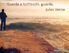 """""""Guarda a tutt'occhi, guarda"""". Jules Verne  #verne #ituoiluoghi #quote #itineranda #citazioni #viaggio #travel #scrittori #writer"""