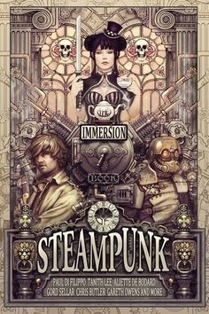 The Immersion Book of Steampunk My Lords, Ladies, and Gentlemen,...