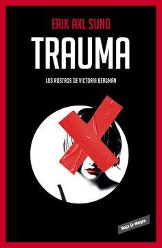 La Orilla de los Libros: Trauma (Los rostros de Victoria Bergman 2). Erik Axl Sund