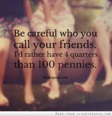 "Great perspective. But even more important, I think, BE a ""quarter"" friend."