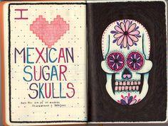 I Love Mexican Sugar Skulls