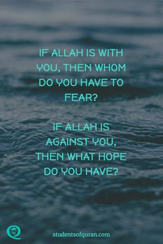 IF ALLAH IS WITH YOU, THEN WHOM DO YOU HAVE TO FEAR? IF ALLAH IS AGAINST YOU, THEN WHAT HOPE DO YOU HAVE? #rememberallah #allah #dua #muslims #islam #salah