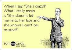"""Typical Narcissist tactic is to call their """"target"""" """"crazy"""" when they realize that the """"target"""" doesn't believe their lies & knows the Narc. can't be trusted!"""