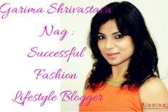 Garima Shrivastava Nag : Successful Fashion Lifestyle Blogger
